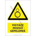 Vigyázz mozgó gépelemek figyelmeztető piktogram tábla