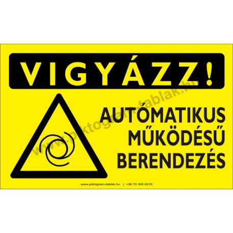 Vigyázz! Autómatikus működésű berendezés figyelmeztető piktogram tábla