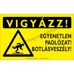 Vigyázz! Egyenetlen padlózat! Botlásveszély figyelmeztető piktogram tábla