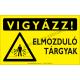 Vigyázz! Elmozduló tárgyak figyelmeztető piktogram tábla