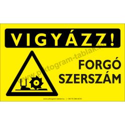 Vigyázz! Forgó szerszám figyelmeztető piktogram tábla
