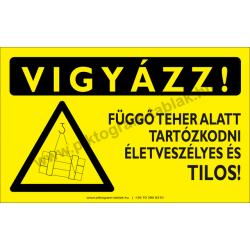 Vigyázz! Függő teher alatt tartózkodni tilos figyelmeztető piktogram tábla