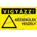 Vigyázz! Kézsérülés veszélye figyelmeztető piktogram tábla