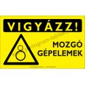 Vigyázz! Mozgó gépelemek figyelmeztető piktogram tábla