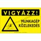 Vigyázz! Munkagép közlekedés figyelmeztető piktogram tábla