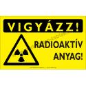 Vigyázz! Radioaktív anyag figyelmeztető piktogram tábla