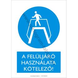 A felüljáró használata kötelező munkavédelmi piktogram tábla