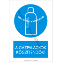 A gázpalackok rögzitendők munkavédelmi piktogram tábla