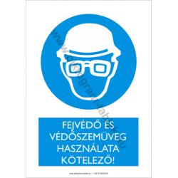 Fejvédő és védőszemüveg használata kötelező munkavédelmi piktogram tábla