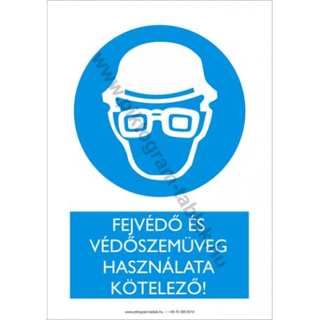 Fejvédő és védőszemüveg használata kötelező rendelkező piktogram tábla