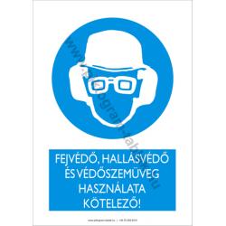 Fejvédő, hallásvédő és védőszemüveg használata kötelező munkavédelmi piktogram tábla