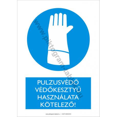 Pulzusvédő védőkesztyű használata kötelező rendelkező piktogram tábla