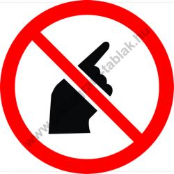 Érinteni tilos tiltó munkavédelmi piktogram matrica