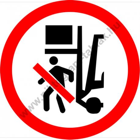 Rakodógép alatt tartózkodni tilos tiltó piktogram matrica