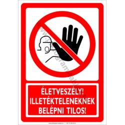 Életveszélyes, Illetékteleneknek belépni tilos tiltó munkavédelmi piktogram tábla
