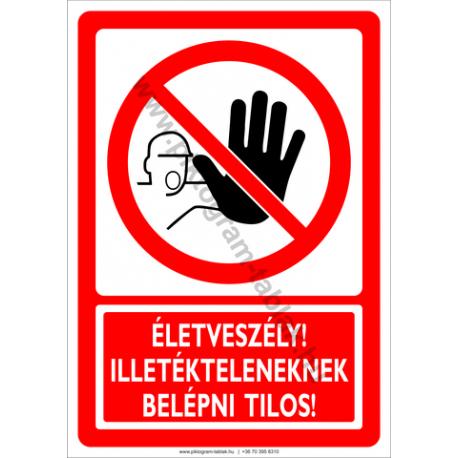 Életveszélyes, Illetékteleneknek belépni tilos tiltó piktogram tábla