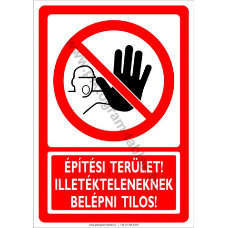 Építési terület illetékteleneknek belépni tilos tiltó piktogram tábla