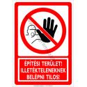 Építési terület illetékteleneknek belépni tilos tiltó munkavédelmi piktogram tábla