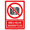 Erre a helyre rakodni tilos tiltó munkavédelmi piktogram tábla
