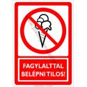 Fagylalttal belépni tilos tiltó munkavédelmi piktogram tábla