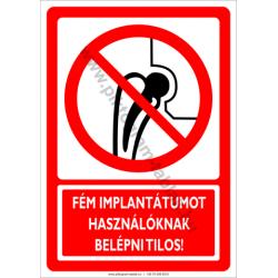Fém implantátumot használóknak belépni tilos tiltó munkavédelmi piktogram tábla
