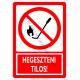 Hegeszteni tilos tiltó piktogram tábla