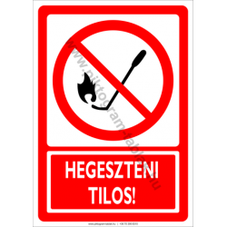 Hegeszteni tilos tiltó munkavédelmi piktogram tábla