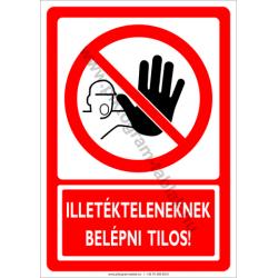 Illetékteleneknek belépni tilos tiltó munkavédelmi piktogram tábla