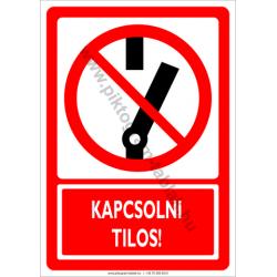 Kikapcsolni tilos tiltó munkavédelmi piktogram tábla