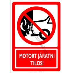 Motort járatni tilos tiltó munkavédelmi piktogram tábla