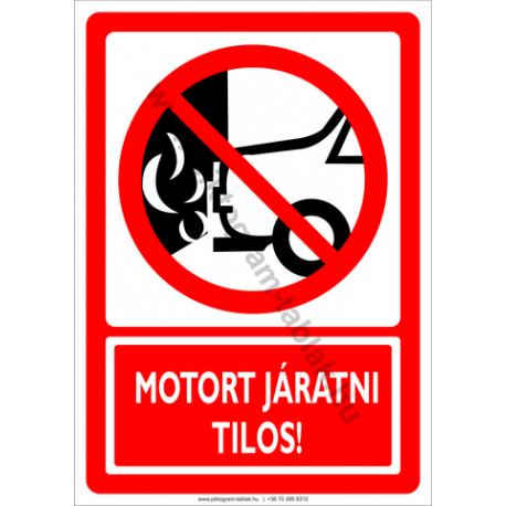 Motort járatni tilos tiltó piktogram tábla