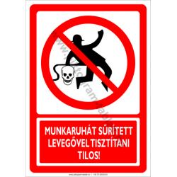 Munkaruhát sűrített levegővel tisztítani tilos tiltó munkavédelmi piktogram tábla