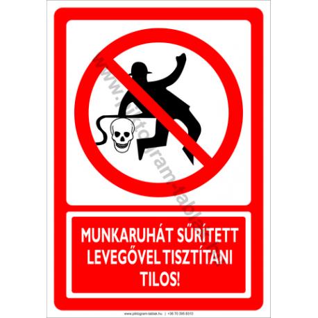 Munkaruhát sűrített levegővel tisztítani tilos tiltó piktogram tábla