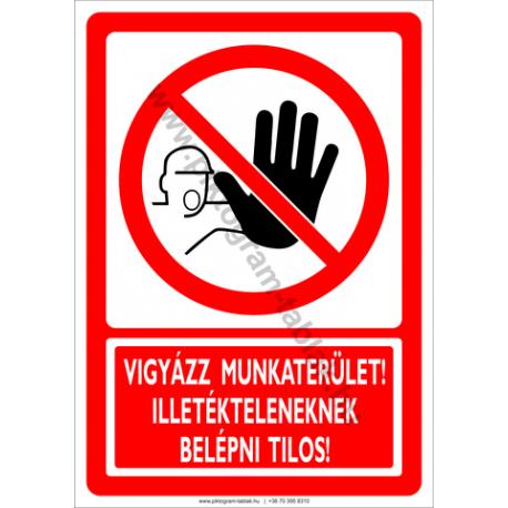 Munkaterület illetékteleneknek belépni tilos tiltó piktogram tábla