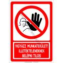Munkaterület illetékteleneknek belépni tilos tiltó munkavédelmi piktogram tábla