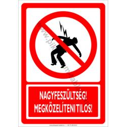 Nagyfeszültség megközelíteni tilos tiltó munkavédelmi piktogram tábla