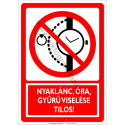 Nyaklánc, óra, gyűrű viselése tilos tiltó munkavédelmi piktogram tábla