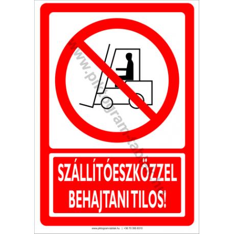 Szállítóeszközzel behajtani tilos tiltó piktogram tábla