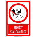 Személyt szállítani tilos tiltó munkavédelmi piktogram tábla