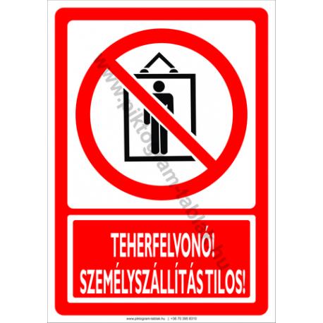 Teherfelvonó, személyszállítás tilos tiltó piktogram tábla