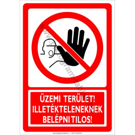 Üzemi terület illetékteleneknek belépni tilos tiltó piktogram tábla