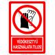 Védőkesztyű használata tilos tiltó piktogram tábla