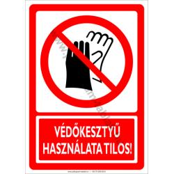 Védőkesztyű használata tilos tiltó munkavédelmi piktogram tábla