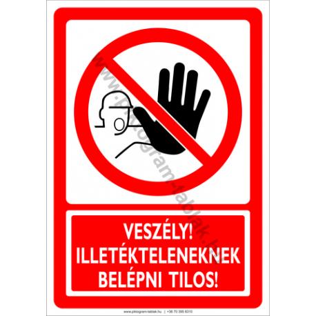 Veszély illetékteleneknek bemenni tilos tiltó piktogram tábla