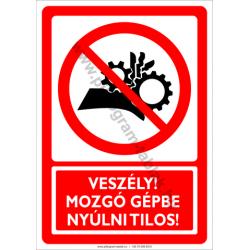 Veszély mozgó gépbe nyúlni tilos tiltó munkavédelmi piktogram tábla