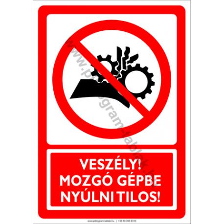 Veszély mozgó gépbe nyúlni tilos tiltó piktogram tábla