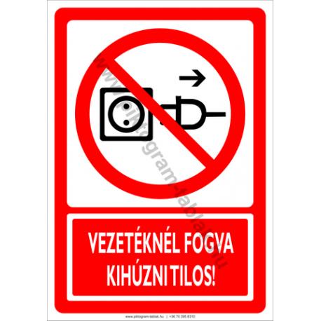 Vezetéknél fogva kihúzni tilos tiltó piktogram tábla