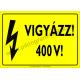 Vigyázz! 400 V! villamossági piktogram tábla