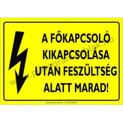 A főkapcsoló kikapcsolása után feszültség alatt marad villamossági piktogram tábla