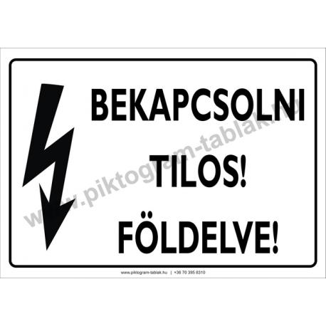 Bekapcsolni tilos! Földelve villamossági piktogram tábla